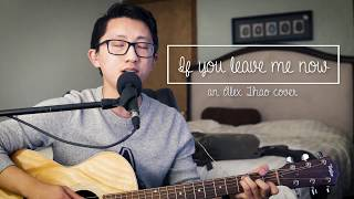 If You Leave Me Now Charlie Puth cover by Alex Thao