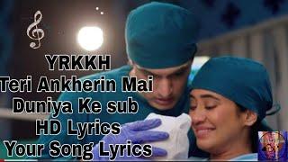 YRKKH   Teri Ankein Mai Duniya Ke   Full Song HD Lyrics  Your Song lyrics