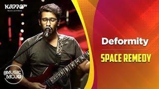 Deformity - Space Remedy - Music Mojo Season 6 - Kappa TV