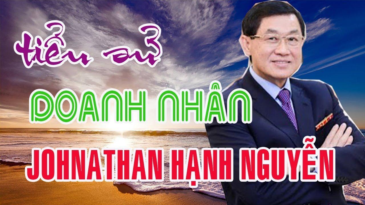 Tiểu sử Johnathan Hạnh Nguyễn – Vua hàng hiệu  thuê chuyên cơ đưa Thảo Tiên về Việt Nam cách ly
