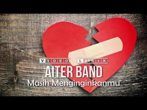 AITER band - Masih Menginginkanmu (Video Lirik)