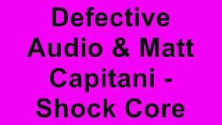 Defective Audio & Matt Capitani - Shock Core