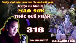Mao Sơn Tróc Quỷ Nhân [ Tập 316 ] Thượng Cổ Thần Thú - Truyện ma pháp sư - Quàng A Tũn