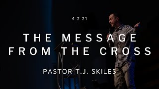 "Good Friday Service ""The Message From The Cross"" Pastor TJ Skiles"