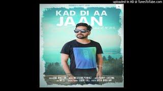 Kad Di Aa Jaan ||Bal Dhillon (BASS FOR ALL)||NEW PUNJABI SONG 2018||NEW DESI SONG STYLE