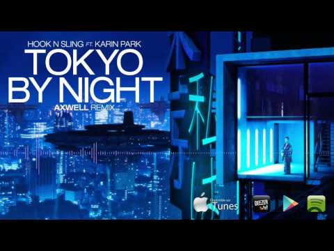 Hook N Sling feat Karin Park - Tokyo  By Night (Axwell Edit)