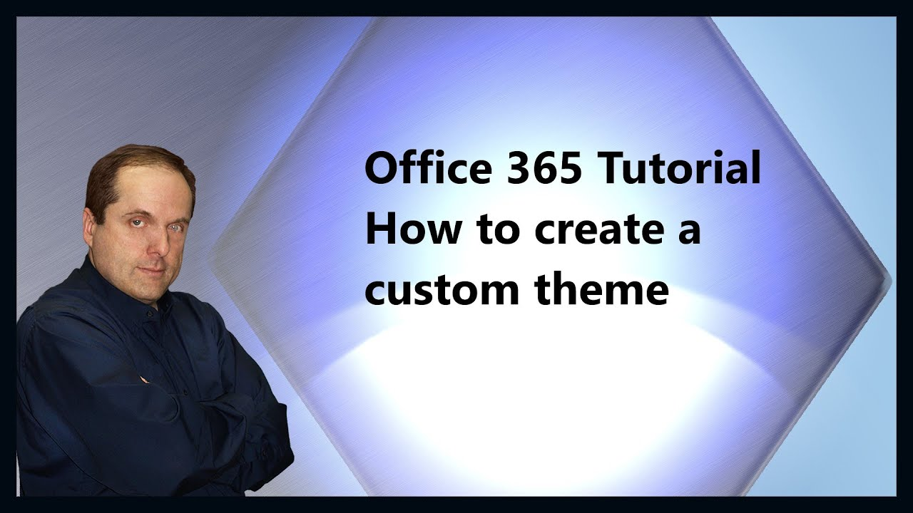 Office 365 Tutorial How To Create A Custom Theme Youtube