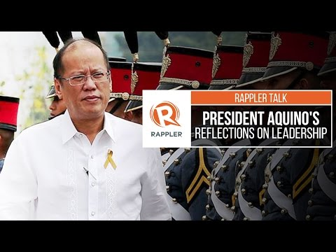 Rappler Talk: President Aquino's reflections on leadership