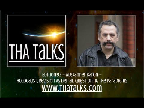 THA Talks – Alexander Baron – Holocaust, Revision VS Denial, Questioning The Paradigms