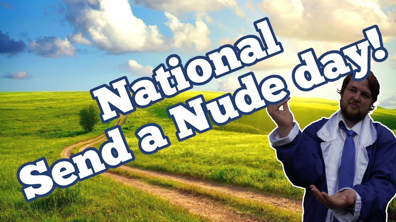 Its National Send A Nude Day, Appartently So I Hope I Don -2442