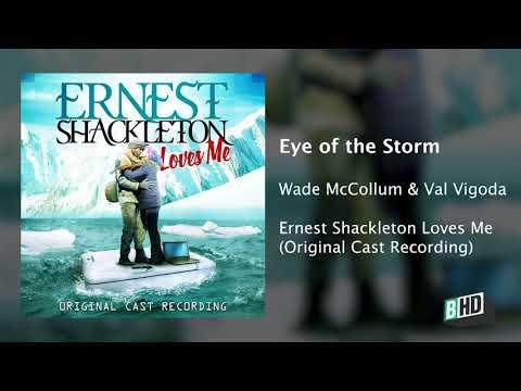 Eye of the Storm - Ernest Shackleton Loves Me (Wade McCollum and Val Vigoda)
