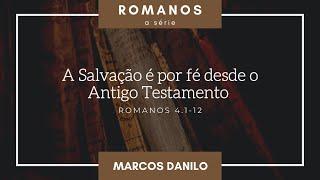 A salvação é por fé desde o Antigo Testamento (Rm 4.1-12)   Marcos Danilo de Almeida   29/ago/2021