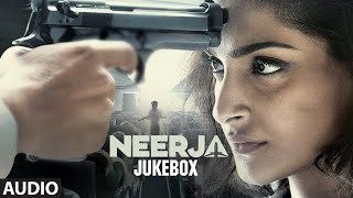 NEERJA Full Songs (AUDIO JUKEBOX) | Sonam Kapoor | T-Series
