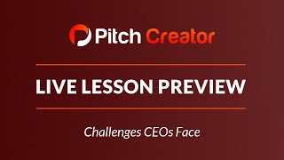 Pitch Creator Live Lesson Preview: Challenges CEOs Face