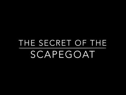THE SECRET OF THE SCAPEGOAT!!!!