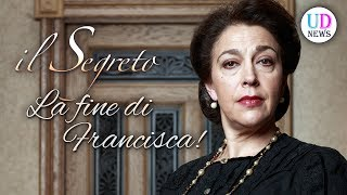 Anticipazioni Il Segreto: La Fine di Francisca Montenegro!