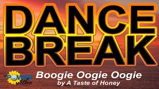 Dance Break #011 – Boogie Oogie Oogie by A Taste of Honey