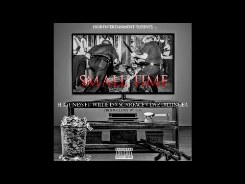 Eliot Ness ft. Willie D, Scarface & Daz Dillinger - Small Time