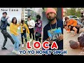 Loca Song Yo Yo Honey singh| Tiktok Video| Iam going loca loca| coca|