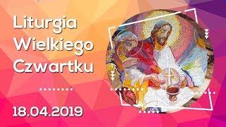 Liturgia Wielkiego Czwartku [18.04.2019] - Na żywo