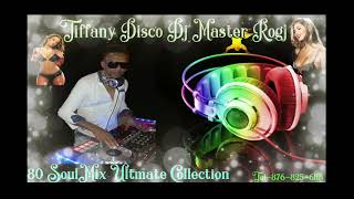 TIFFANYDISCO DJ MASTER ROGJ 80 SOULMIX ULTIMATE COLLECTION TEL-876-825-6118