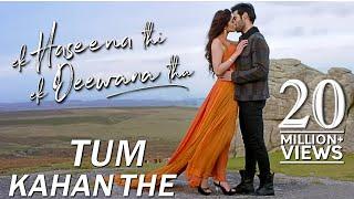 Tum Kahan The | Ek Haseena Thi Ek Deewana Tha