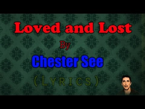 Loved and lost - Chester See /w lyrics