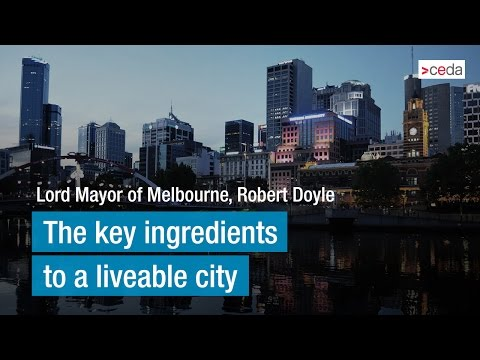 The key ingredients to a liveable city - Lord Mayor of Melbourne Robert Doyle