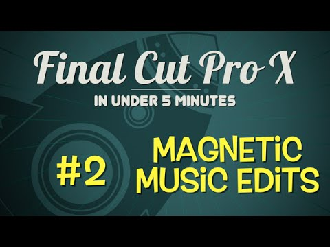 FCPX in Under 5 Minutes: Magnetic Music Editing