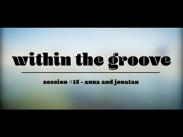 Within the Groove #15   Anna and Jonatan
