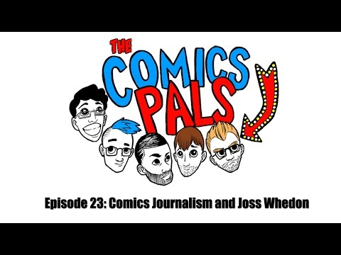 Comics Journalism and Joss Whedon | The Comics Pals Podcast Episode 23