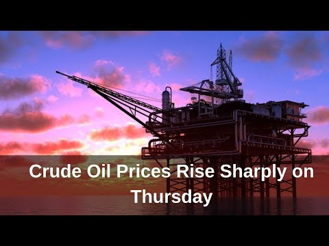 Crude Oil Prices Rise Sharply On Thursday