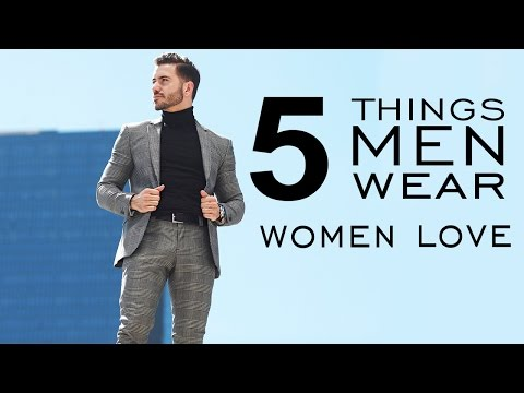 5 THINGS MEN WEAR THAT WOMEN LOVE | WHAT GIRLS WANT GUYS TO WEAR