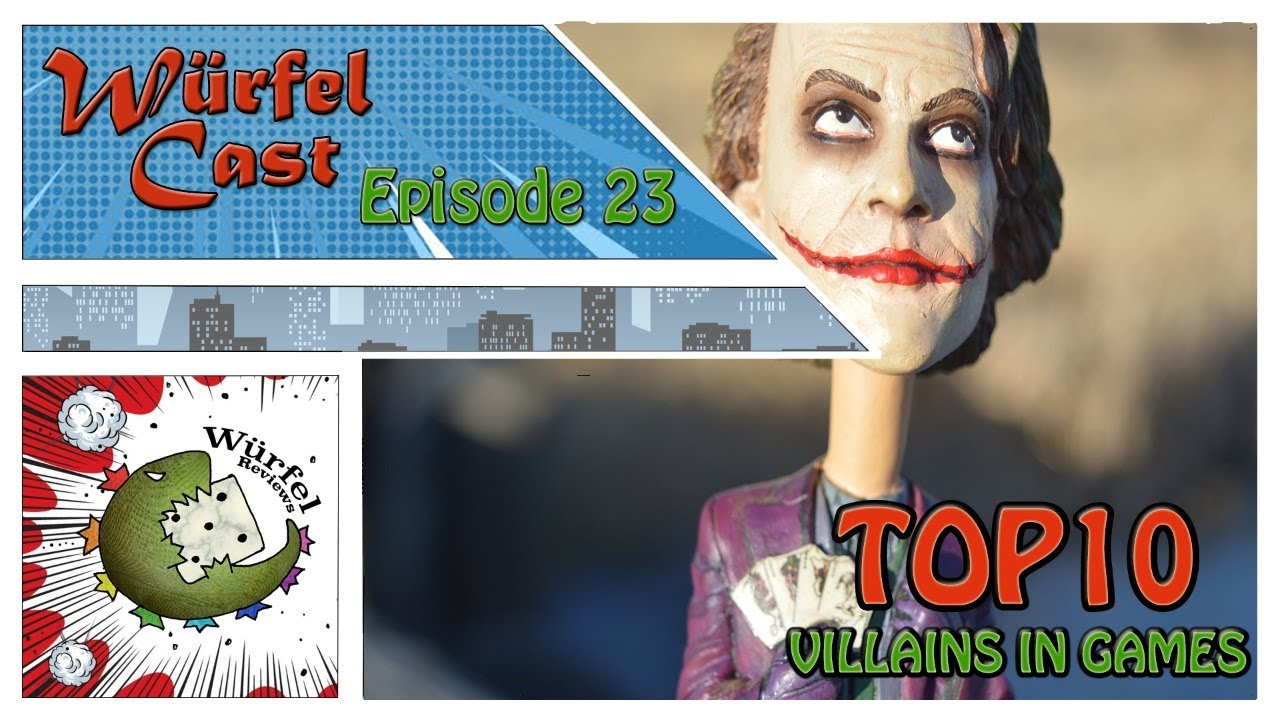 Würfel Cast – Episode 23 with the Special Guest – The Broken Meeple – TOP10 Villains in Games