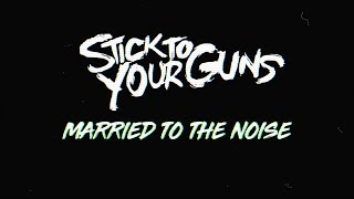 Stick To Your Guns - Married To The Noise | Lyric Video