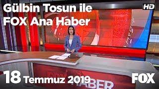 18 Temmuz 2019 Gülbin Tosun ile FOX Ana Haber