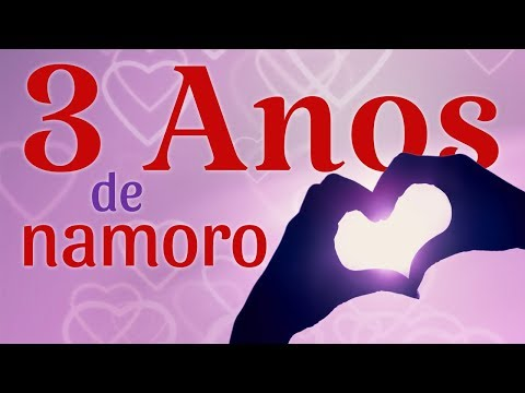 Vídeo Mensagem Aniversário de Namoro 3 Anos Mensagem Muito Linda para Aniversario de 3 anos de Namoro.