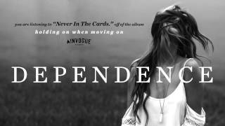 Dependence - Never In The Cards.
