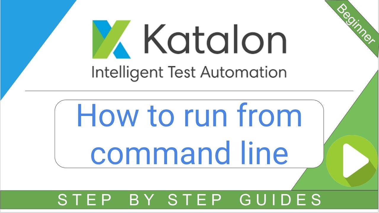 How to run from Command Line | Katalon Docs