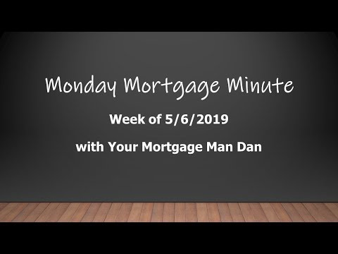 monday-mortgage-minute---2019-05-06---your-mortgage-man-dan