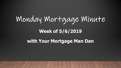 Monday Mortgage Minute - 2019-05-06 - Your Mortgage Man Dan