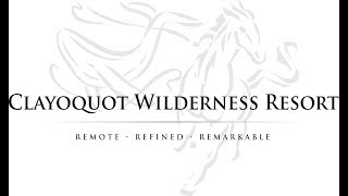 Clayoquot Wilderness Resort Promotional Video - 5 minutes