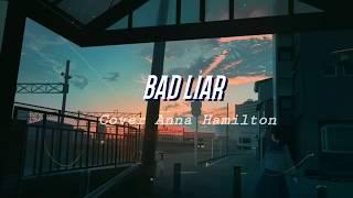Imagine Dragons - Bad Liar (acoustic cover) by Anna Hamilton lyrics