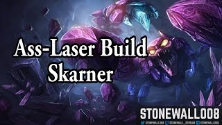 League of Legends - Ass Laser Build Skarner