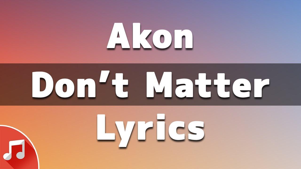 Akon Don T Matter Lyrics Oh I Won T Let You Go Youtube