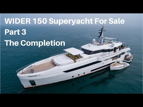 WIDER 150' Superyacht For Sale. Part 3 - The Completion