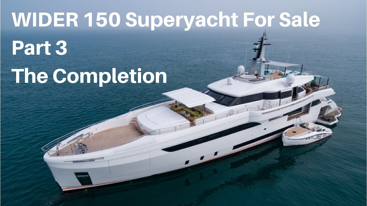Wider 150 Superyacht For Sale Part 3 The Completion
