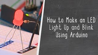 How to Make an LED Light Up and Blink Using Arduino