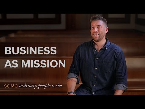 Business as Mission | Ordinary People Series | Soma