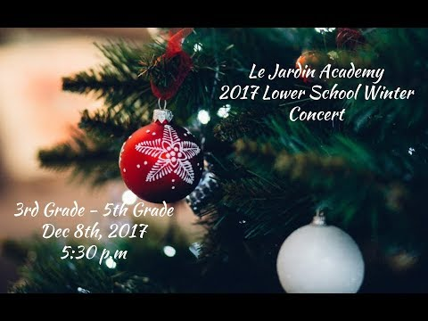 Le Jardin Academy Lower School Winter Concert 2017 3rd-5th Grade